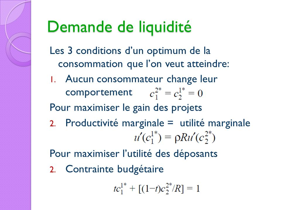 Demande de liquidité Les 3 conditions d'un optimum de la consommation que l'on veut atteindre: Aucun consommateur change leur comportement.