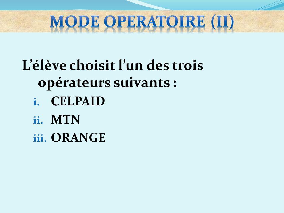 mode operatoire (Ii) L'élève choisit l'un des trois opérateurs suivants : CELPAID MTN ORANGE