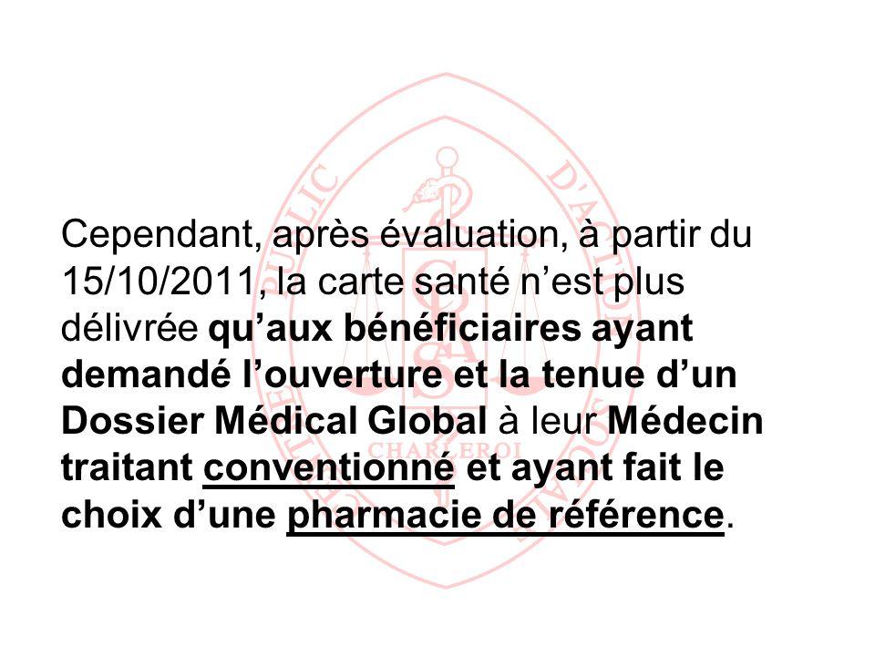 Cependant, après évaluation, à partir du 15/10/2011, la carte santé n'est plus délivrée qu'aux bénéficiaires ayant demandé l'ouverture et la tenue d'un Dossier Médical Global à leur Médecin traitant conventionné et ayant fait le choix d'une pharmacie de référence.
