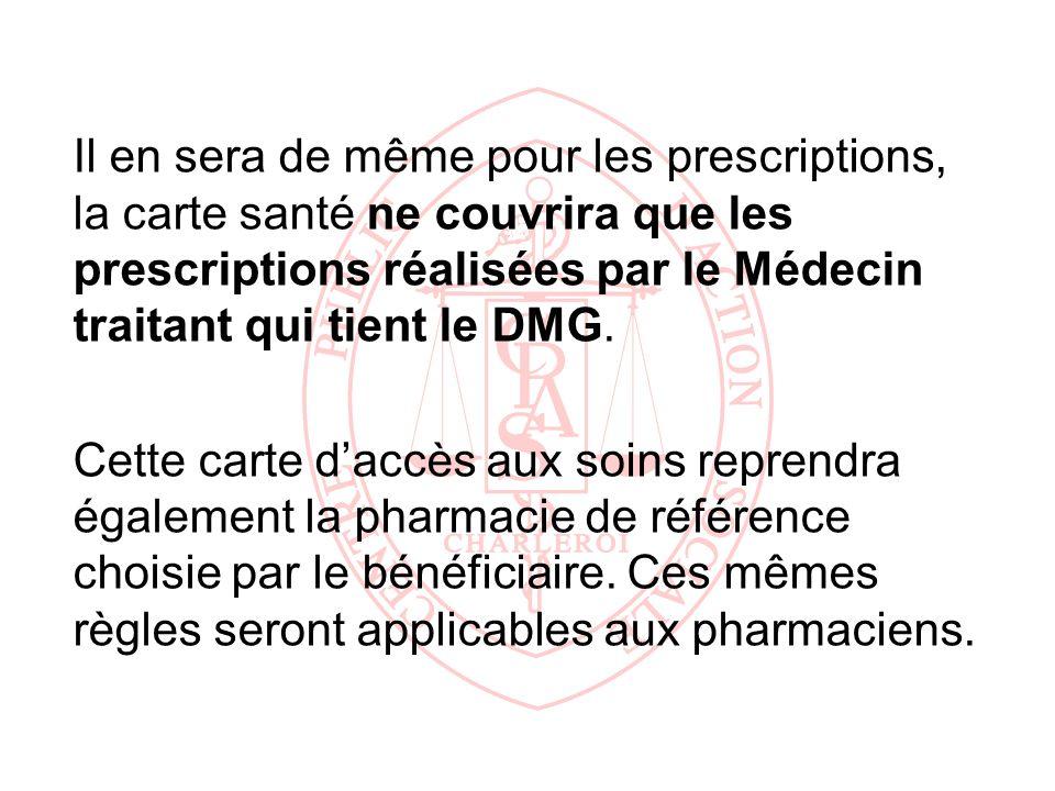 Il en sera de même pour les prescriptions, la carte santé ne couvrira que les prescriptions réalisées par le Médecin traitant qui tient le DMG.