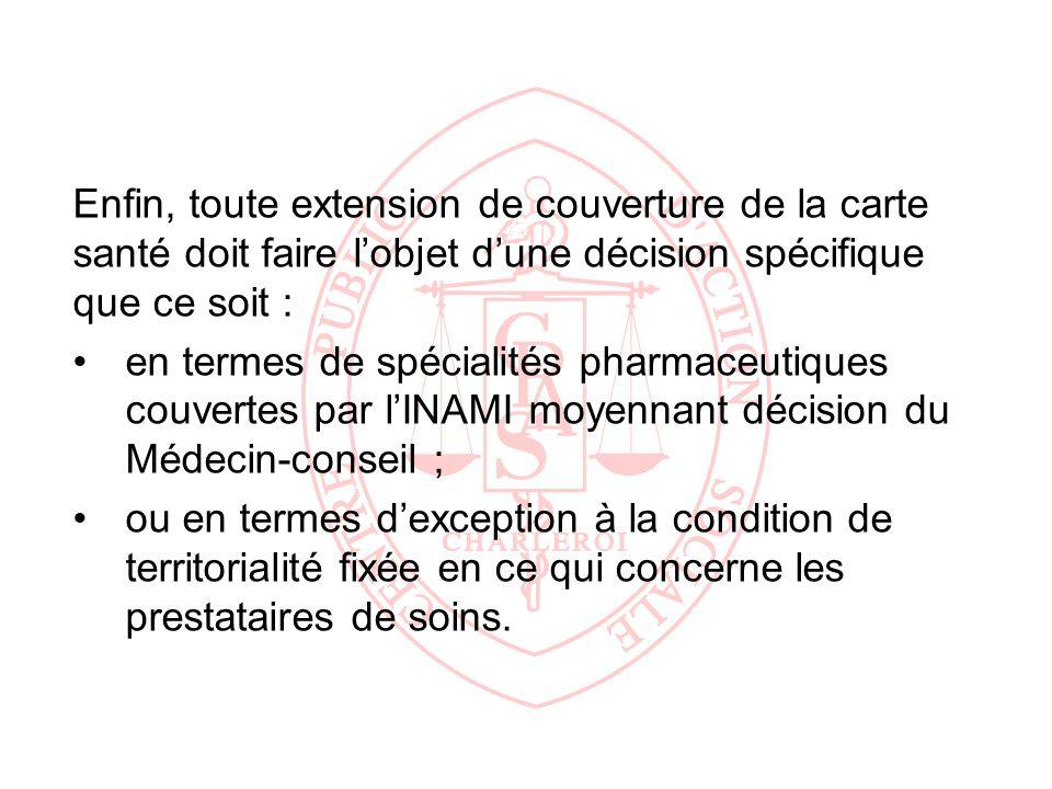 Enfin, toute extension de couverture de la carte santé doit faire l'objet d'une décision spécifique que ce soit :