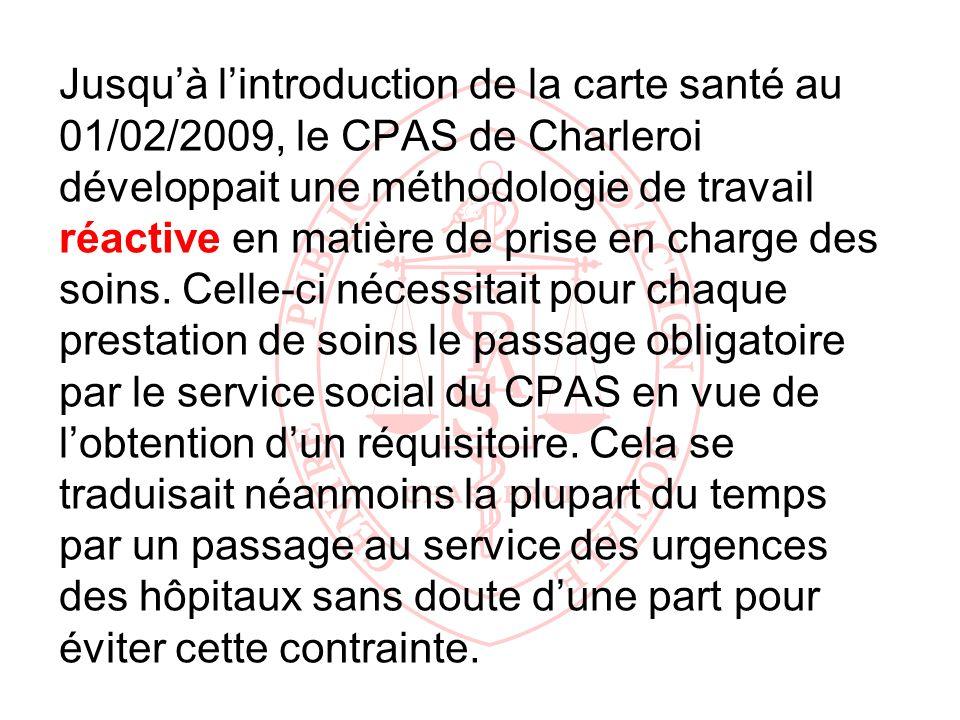 Jusqu'à l'introduction de la carte santé au 01/02/2009, le CPAS de Charleroi développait une méthodologie de travail réactive en matière de prise en charge des soins.