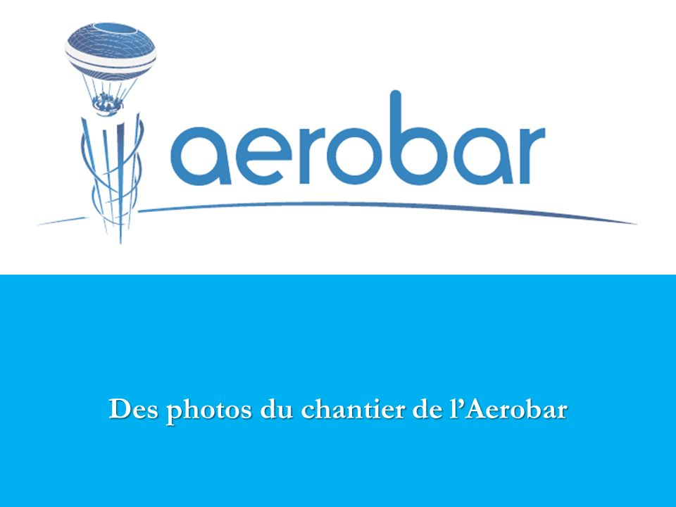 Des photos du chantier de l'Aerobar