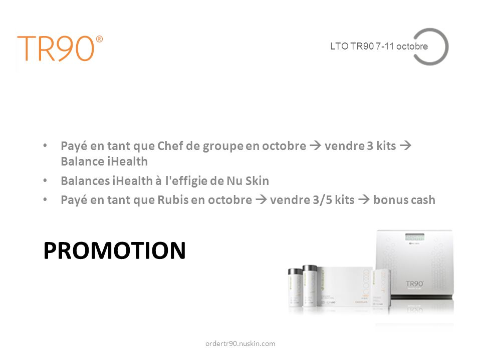 LTO TR90 7-11 octobre Payé en tant que Chef de groupe en octobre  vendre 3 kits  Balance iHealth.