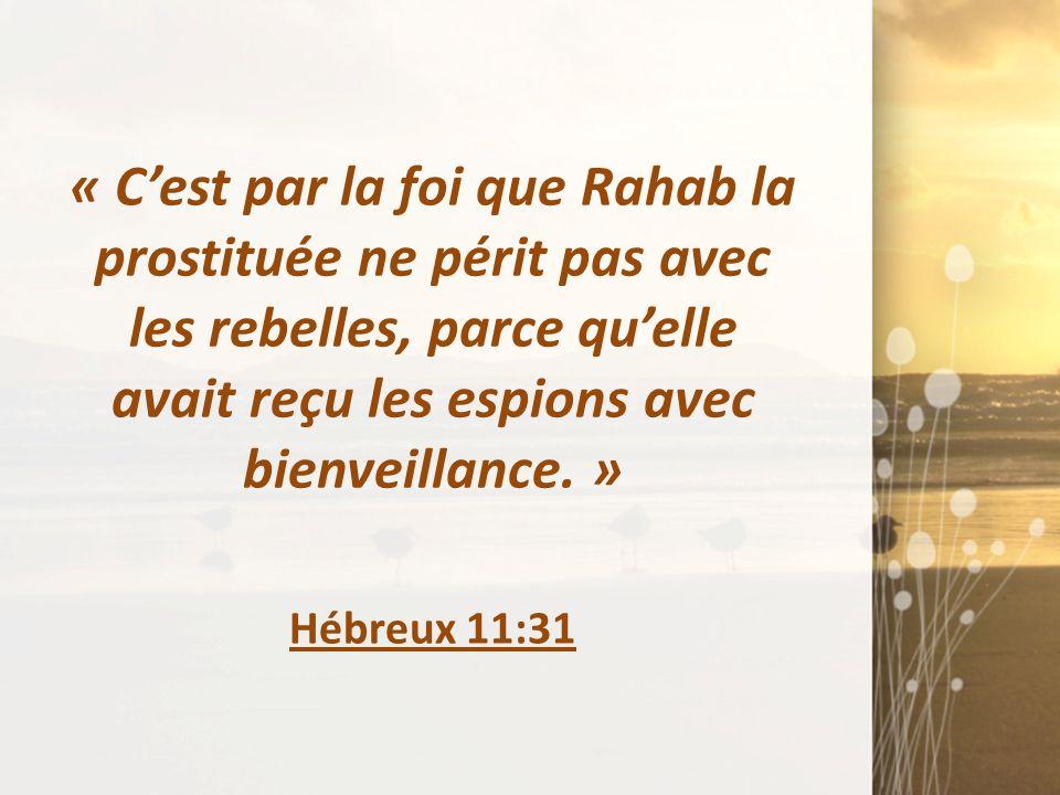 « C'est par la foi que Rahab la prostituée ne périt pas avec les rebelles, parce qu'elle avait reçu les espions avec bienveillance. »