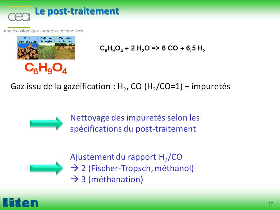 Le post-traitement C. H. O. + 2 H. O => 6 CO + 6,5 H Gaz issu de la gazéification : H2, CO (H2/CO=1) + impuretés.