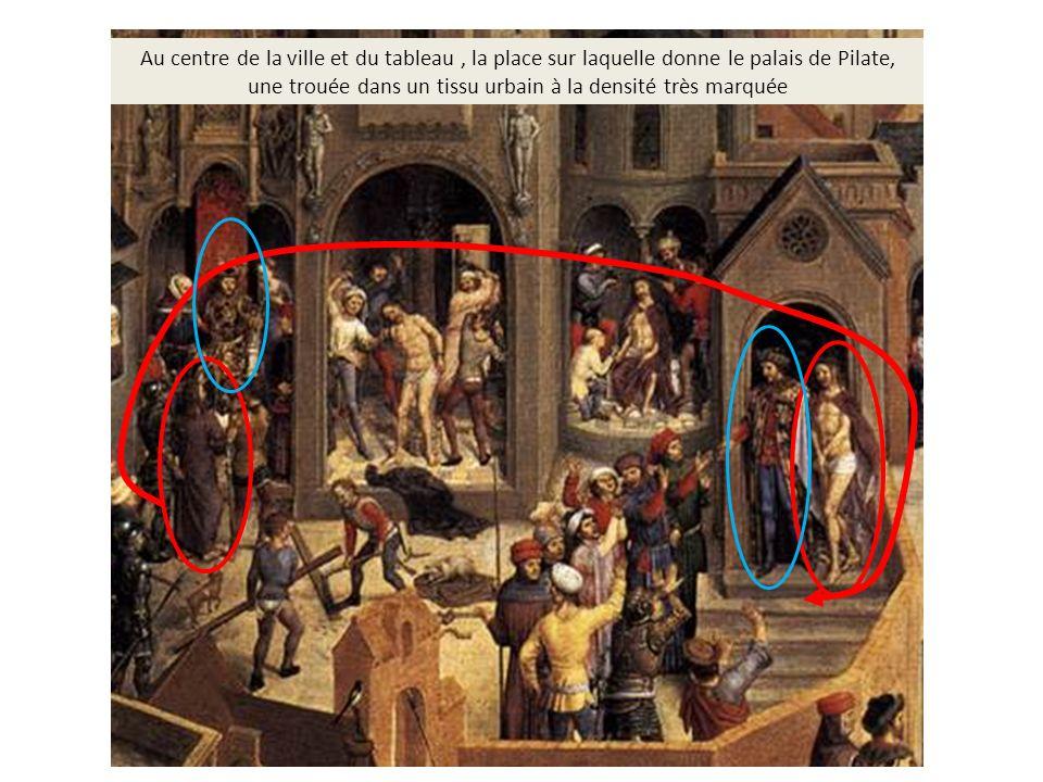 Au centre de la ville et du tableau , la place sur laquelle donne le palais de Pilate, une trouée dans un tissu urbain à la densité très marquée