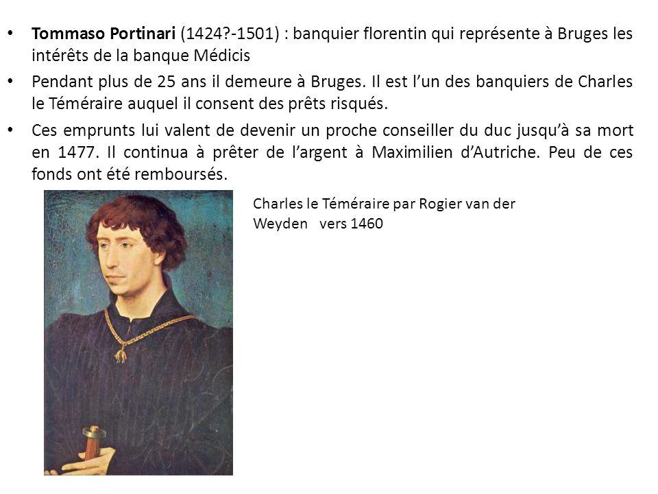 Tommaso Portinari (1424 -1501) : banquier florentin qui représente à Bruges les intérêts de la banque Médicis