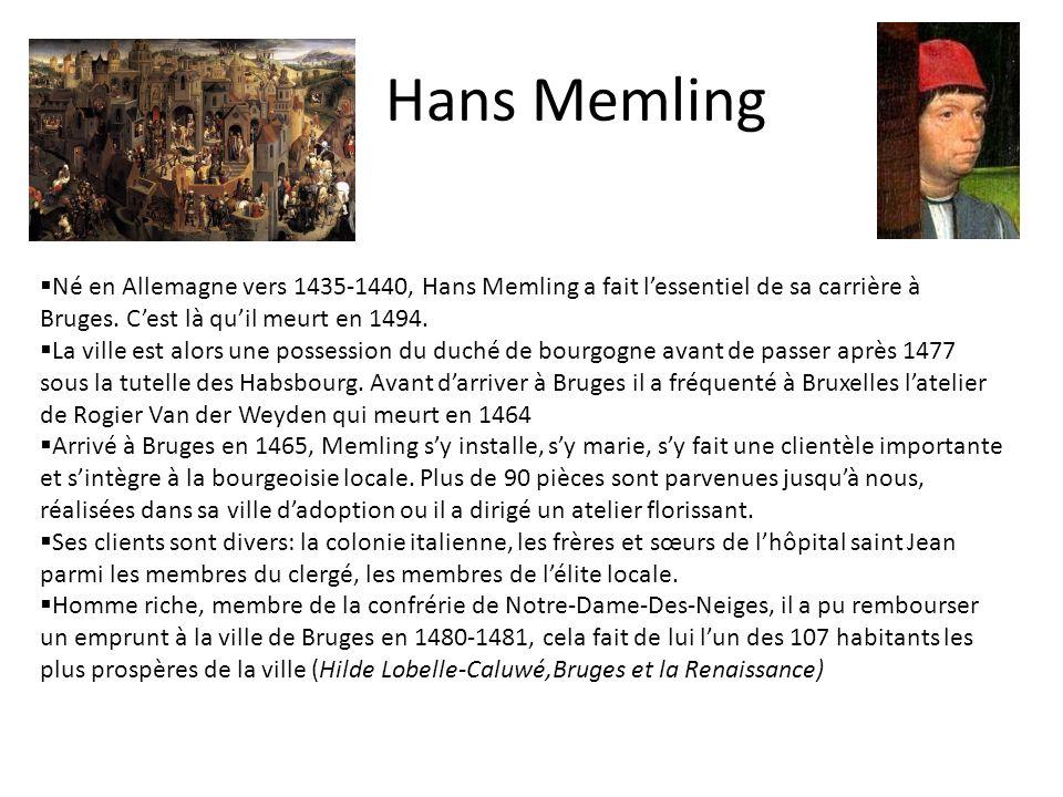 Hans Memling Né en Allemagne vers 1435-1440, Hans Memling a fait l'essentiel de sa carrière à Bruges. C'est là qu'il meurt en 1494.