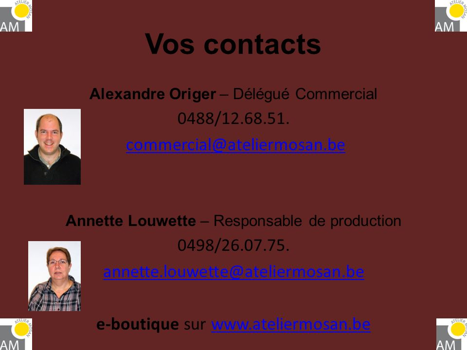 Vos contacts 0488/12.68.51. commercial@ateliermosan.be 0498/26.07.75.
