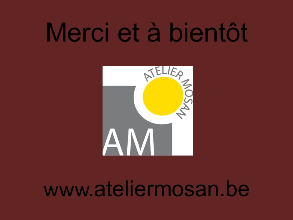 Merci et à bientôt www.ateliermosan.be