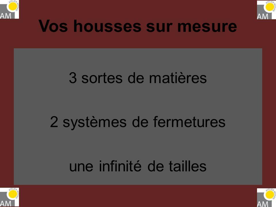 3 sortes de matières 2 systèmes de fermetures une infinité de tailles