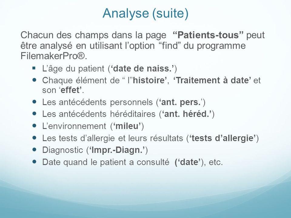 Analyse (suite) Chacun des champs dans la page Patients-tous peut être analysé en utilisant l'option find du programme FilemakerPro®.