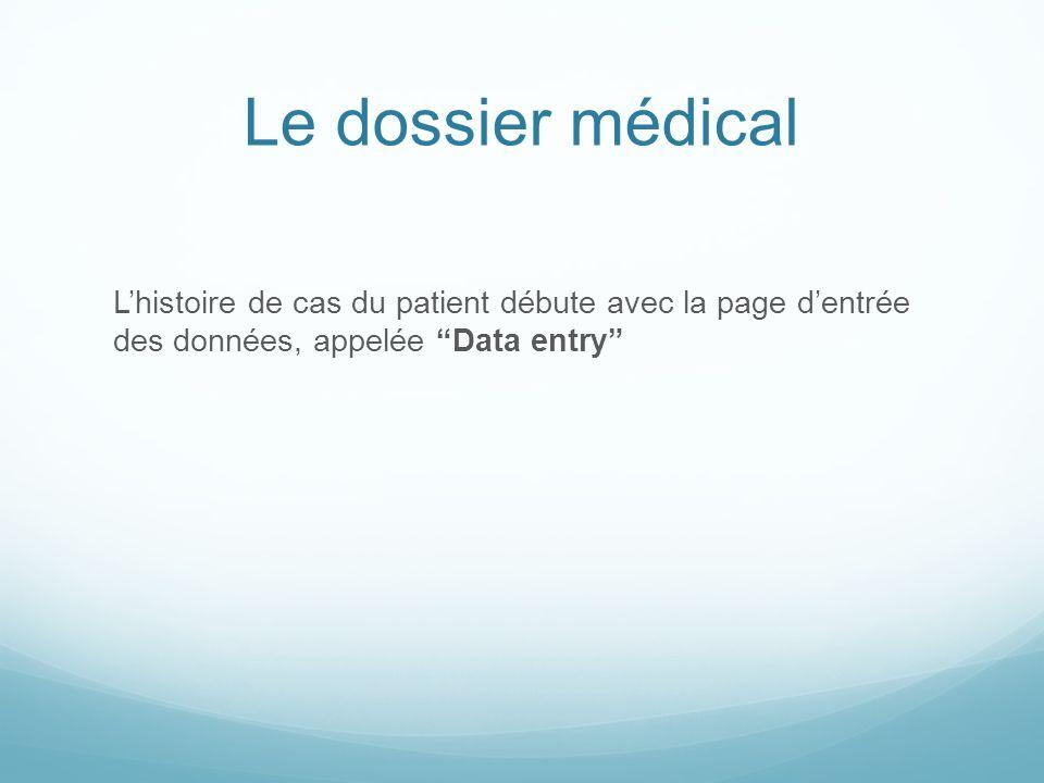 Le dossier médical L'histoire de cas du patient débute avec la page d'entrée des données, appelée Data entry