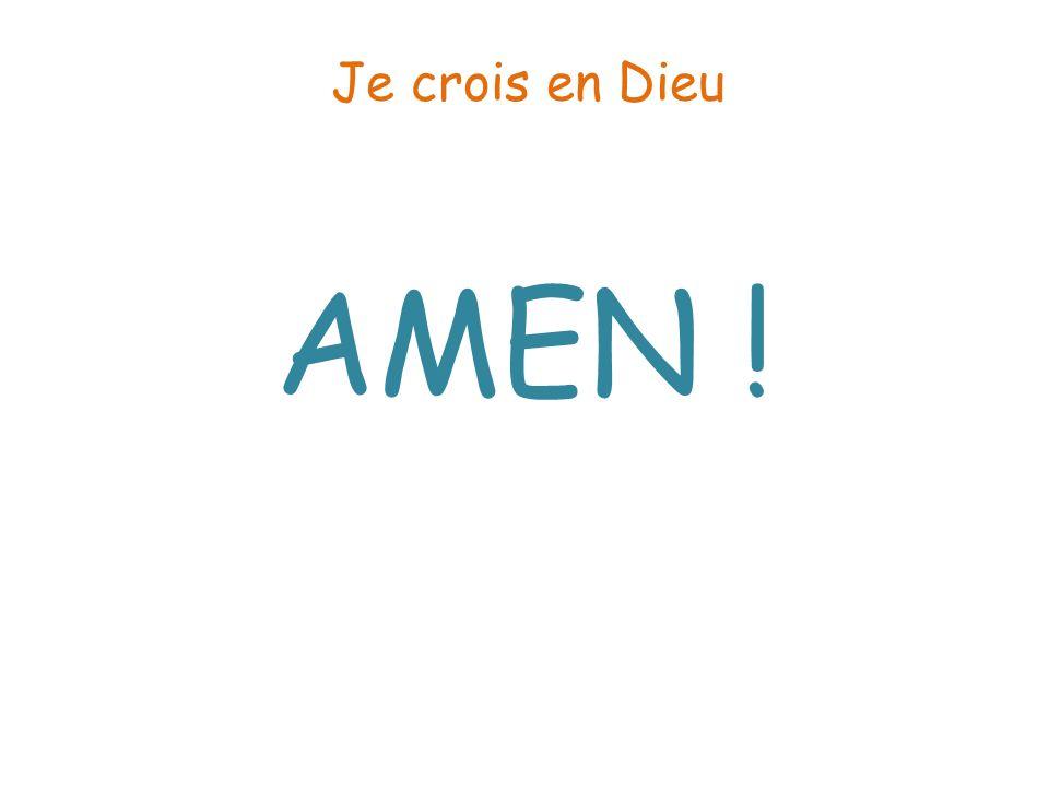 Je crois en Dieu AMEN !