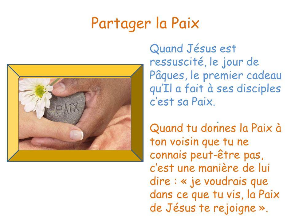 Partager la Paix Quand Jésus est ressuscité, le jour de Pâques, le premier cadeau qu'Il a fait à ses disciples c'est sa Paix.