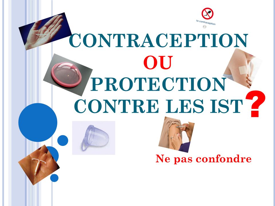 CONTRACEPTION OU PROTECTION CONTRE LES IST
