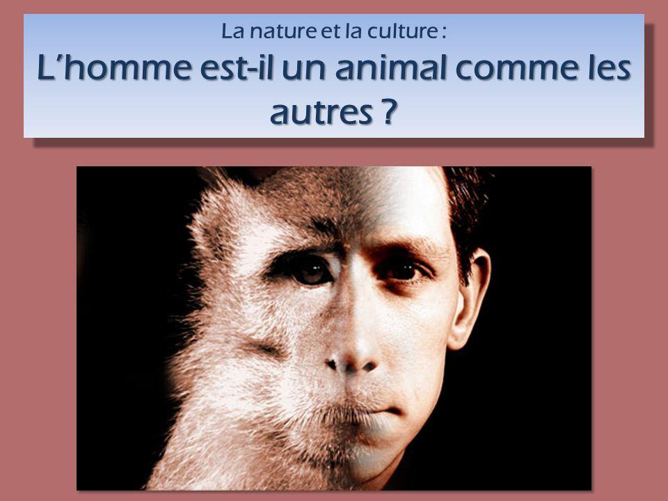 La nature et la culture : L'homme est-il un animal comme les autres
