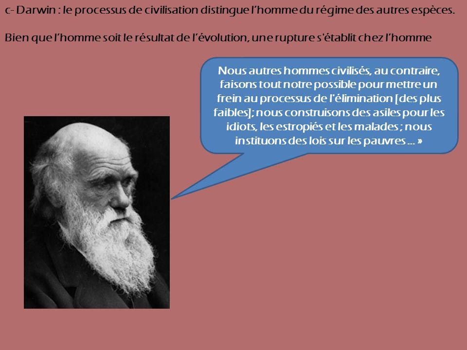 c- Darwin : le processus de civilisation distingue l'homme du régime des autres espèces.