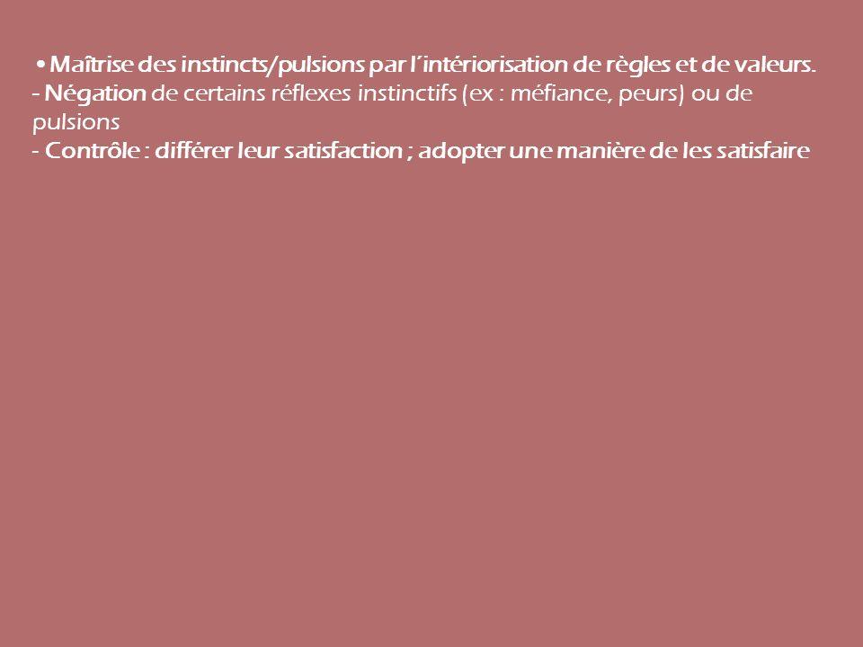 •Maîtrise des instincts/pulsions par l'intériorisation de règles et de valeurs.
