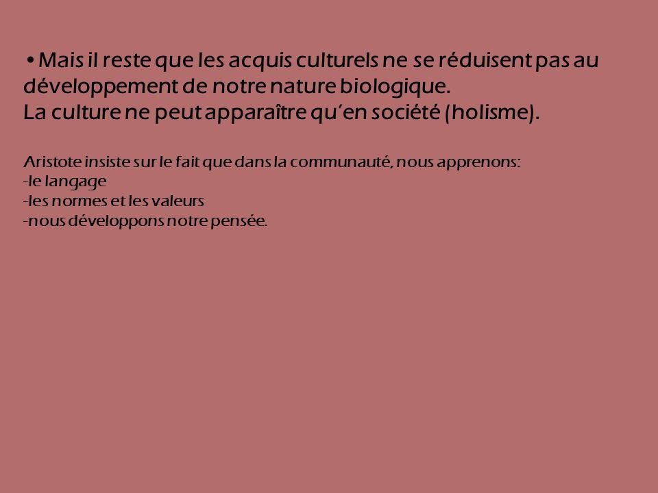 La culture ne peut apparaître qu'en société (holisme).