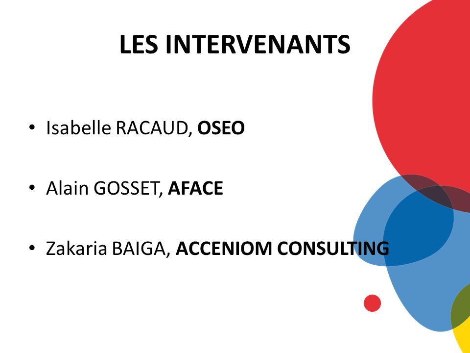 LES INTERVENANTS Isabelle RACAUD, OSEO Alain GOSSET, AFACE
