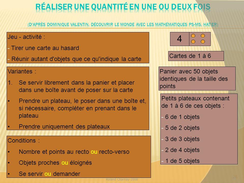 Réaliser une quantité en une ou deux fois (d après Dominique Valentin, Découvrir le monde avec les mathématiques PS-MS, Hatier)