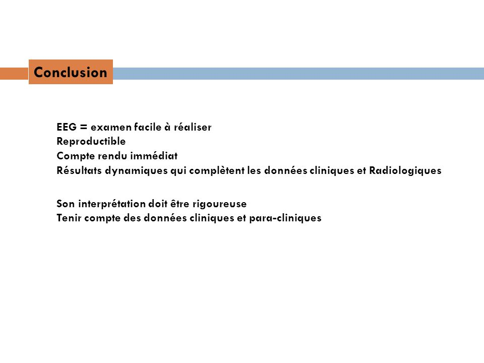 Conclusion EEG = examen facile à réaliser Reproductible