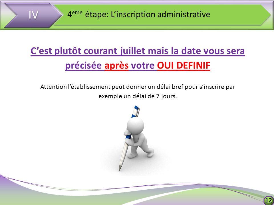 IV 4ème étape: L'inscription administrative. C'est plutôt courant juillet mais la date vous sera précisée après votre OUI DEFINIF.