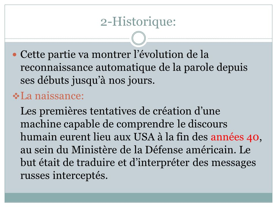 2-Historique: Cette partie va montrer l'évolution de la reconnaissance automatique de la parole depuis ses débuts jusqu'à nos jours.