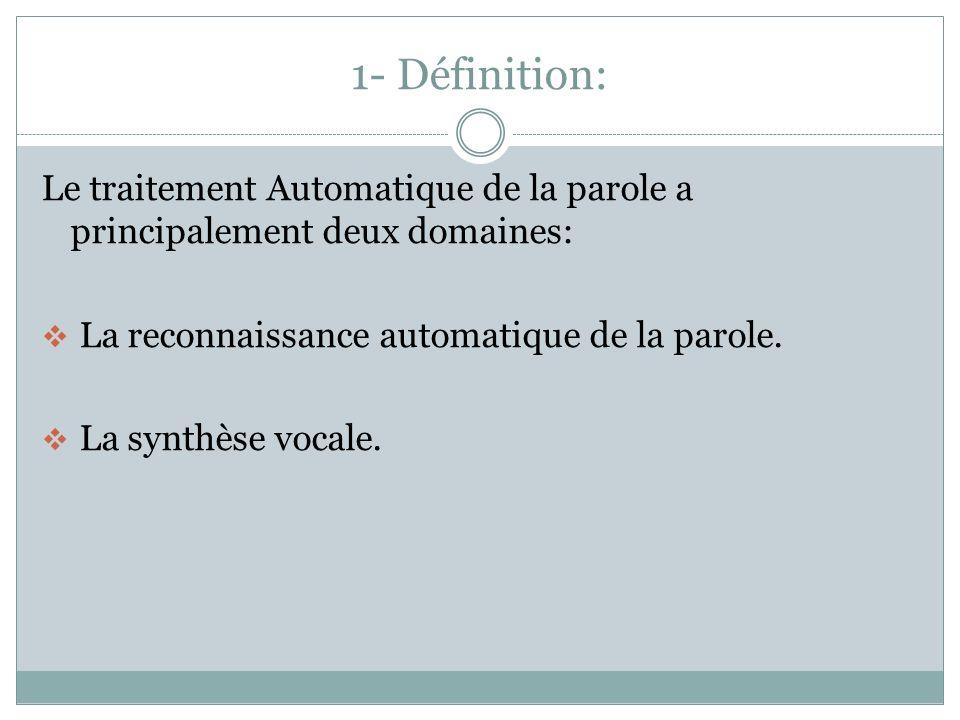 1- Définition: Le traitement Automatique de la parole a principalement deux domaines: La reconnaissance automatique de la parole.