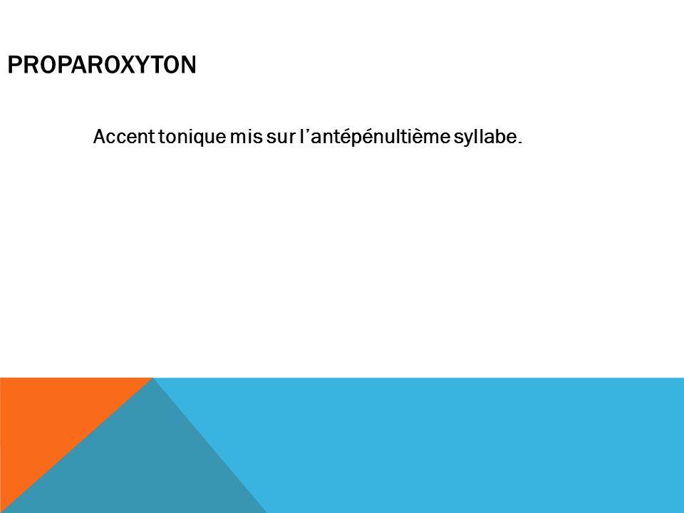 Accent tonique mis sur l'antépénultième syllabe.