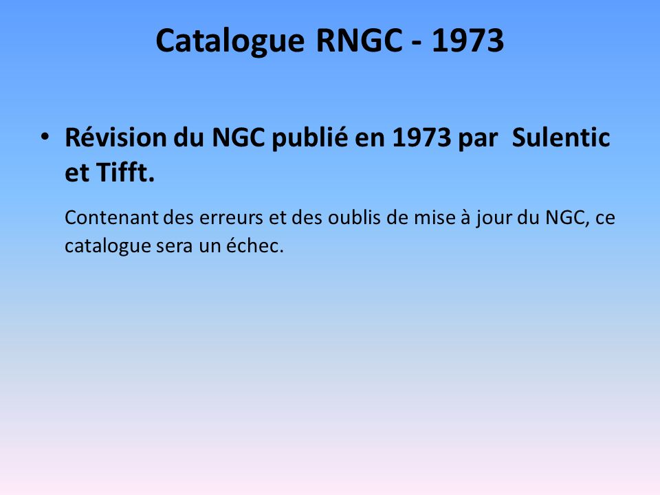 Catalogue RNGC - 1973 Révision du NGC publié en 1973 par Sulentic et Tifft.