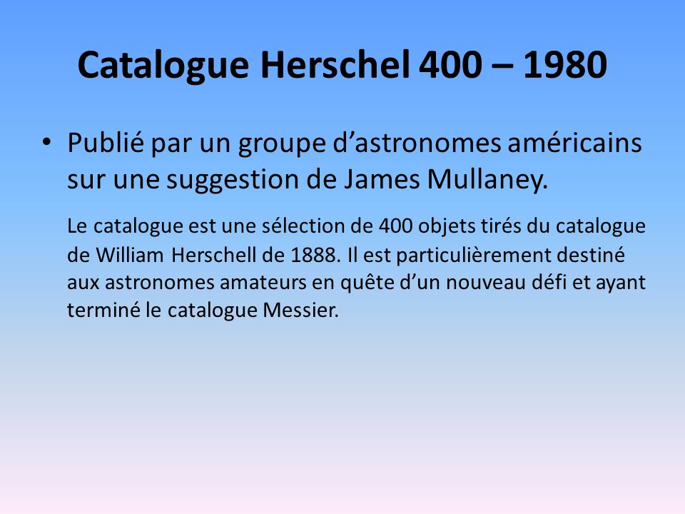 Catalogue Herschel 400 – 1980 Publié par un groupe d'astronomes américains sur une suggestion de James Mullaney.