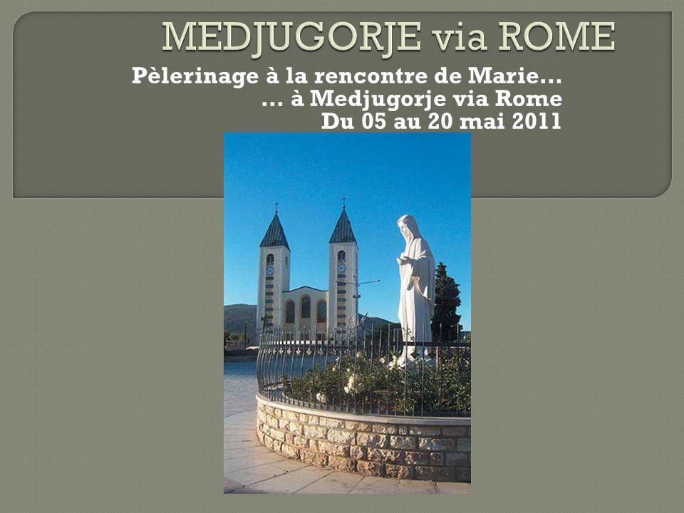 MEDJUGORJE via ROME Pèlerinage à la rencontre de Marie…