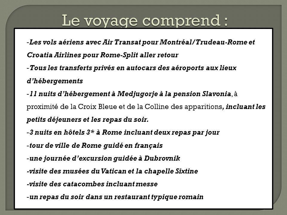Le voyage comprend : -Les vols aériens avec Air Transat pour Montréal/Trudeau-Rome et Croatia Airlines pour Rome-Split aller retour.