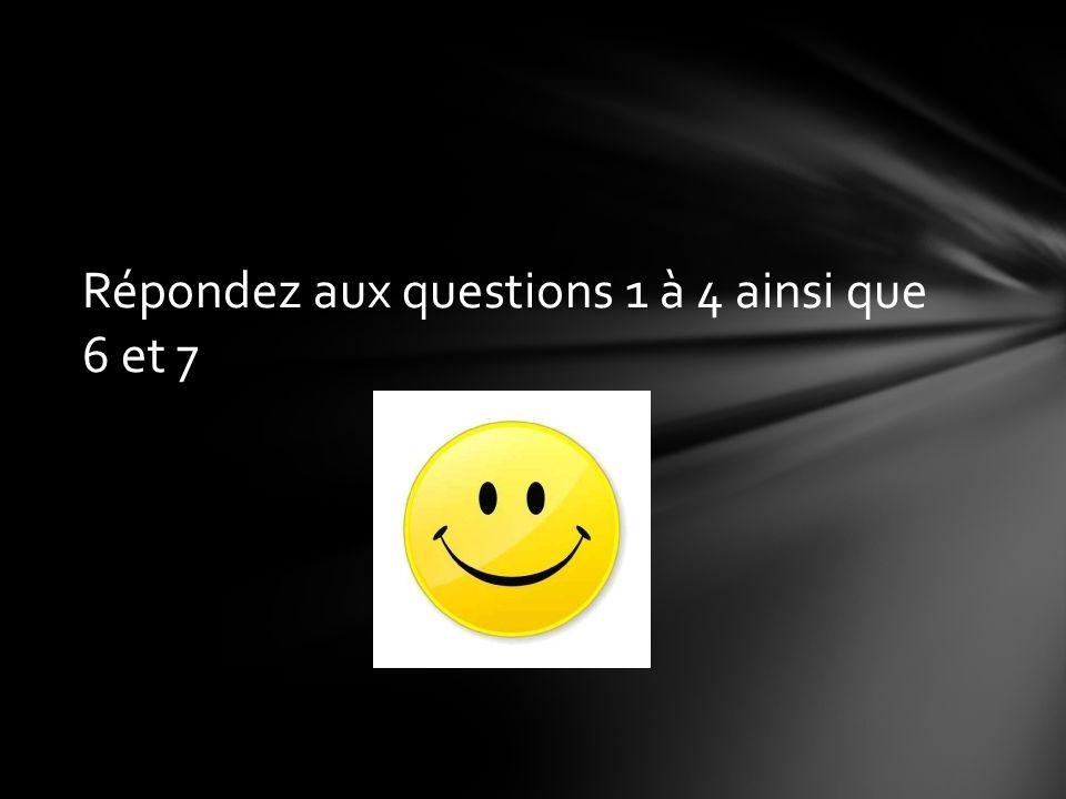 Répondez aux questions 1 à 4 ainsi que 6 et 7