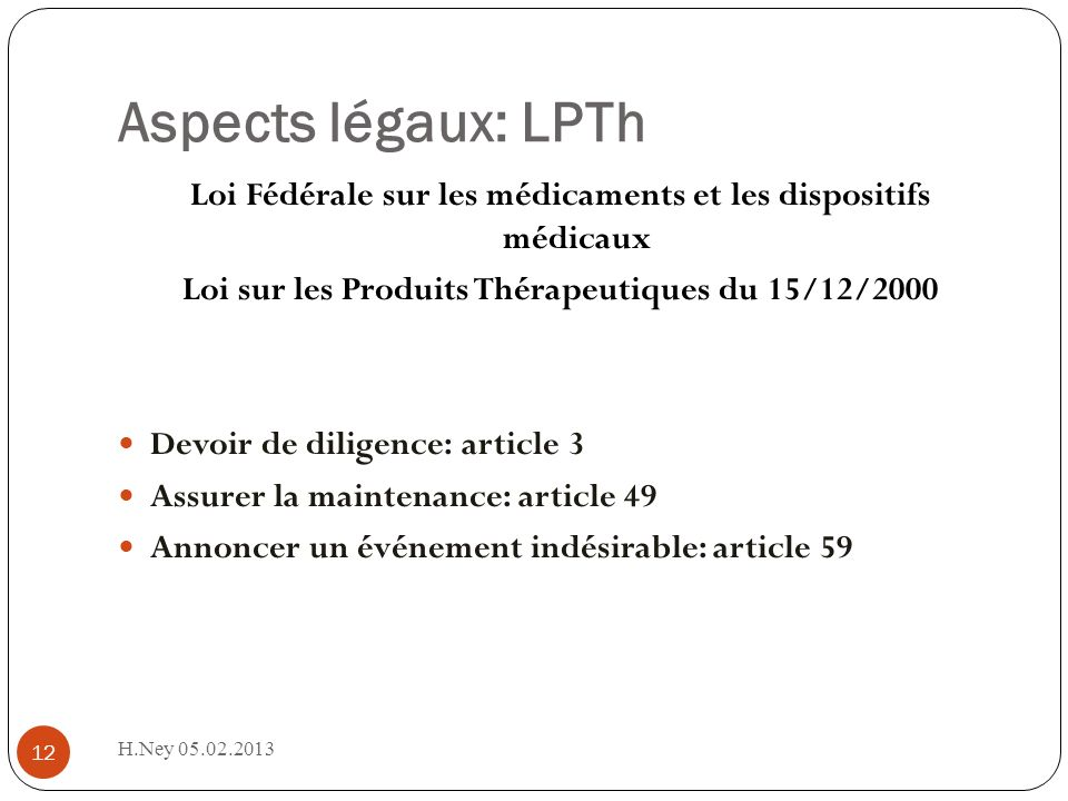 Aspects légaux: LPTh Loi Fédérale sur les médicaments et les dispositifs médicaux. Loi sur les Produits Thérapeutiques du 15/12/2000.
