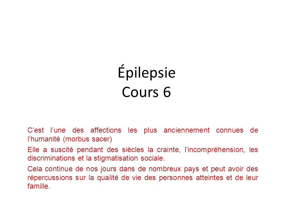Épilepsie Cours 6 C'est l'une des affections les plus anciennement connues de l'humanité (morbus sacer)