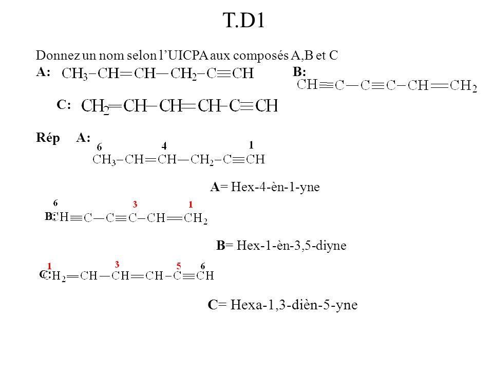 T.D1 Donnez un nom selon l'UICPA aux composés A,B et C A: B: C: Rép A: