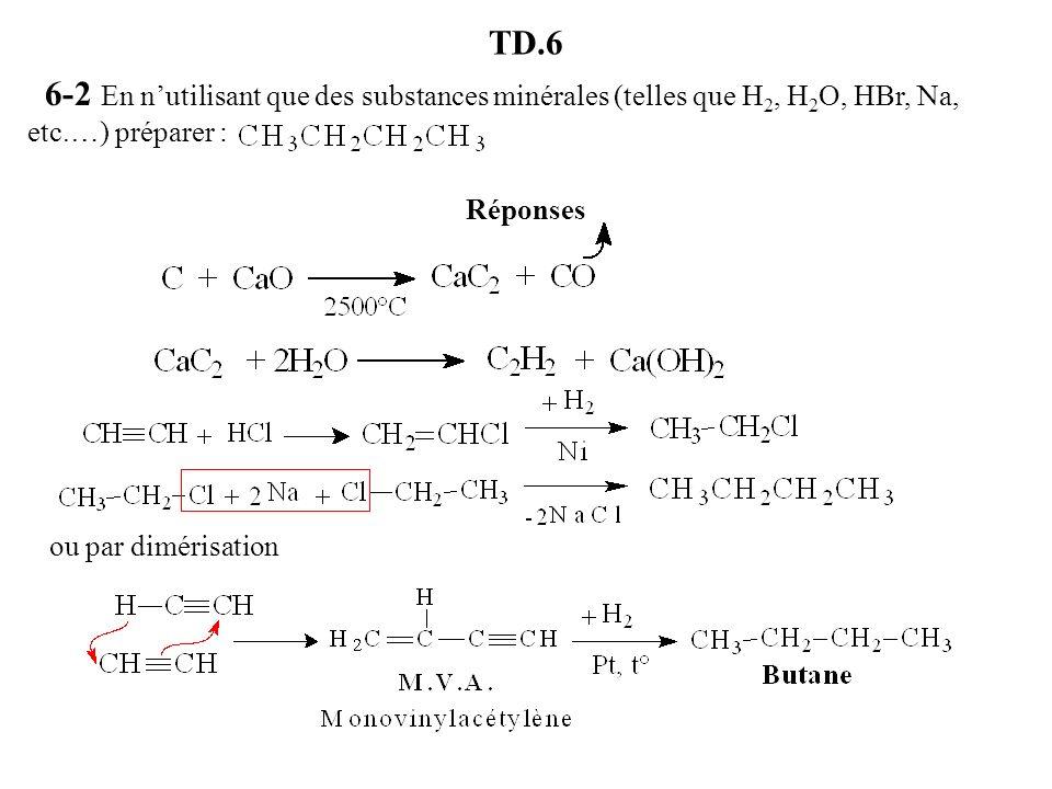 TD.6 6-2 En n'utilisant que des substances minérales (telles que H2, H2O, HBr, Na, etc.…) préparer :