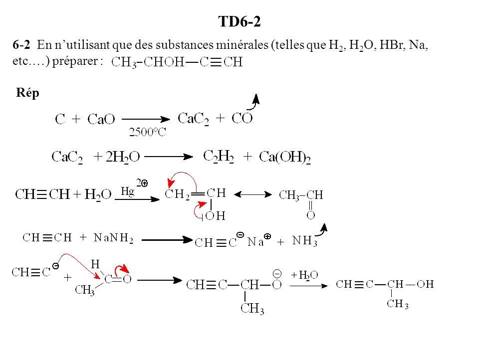 TD6-2 6-2 En n'utilisant que des substances minérales (telles que H2, H2O, HBr, Na, etc.…) préparer : Rép