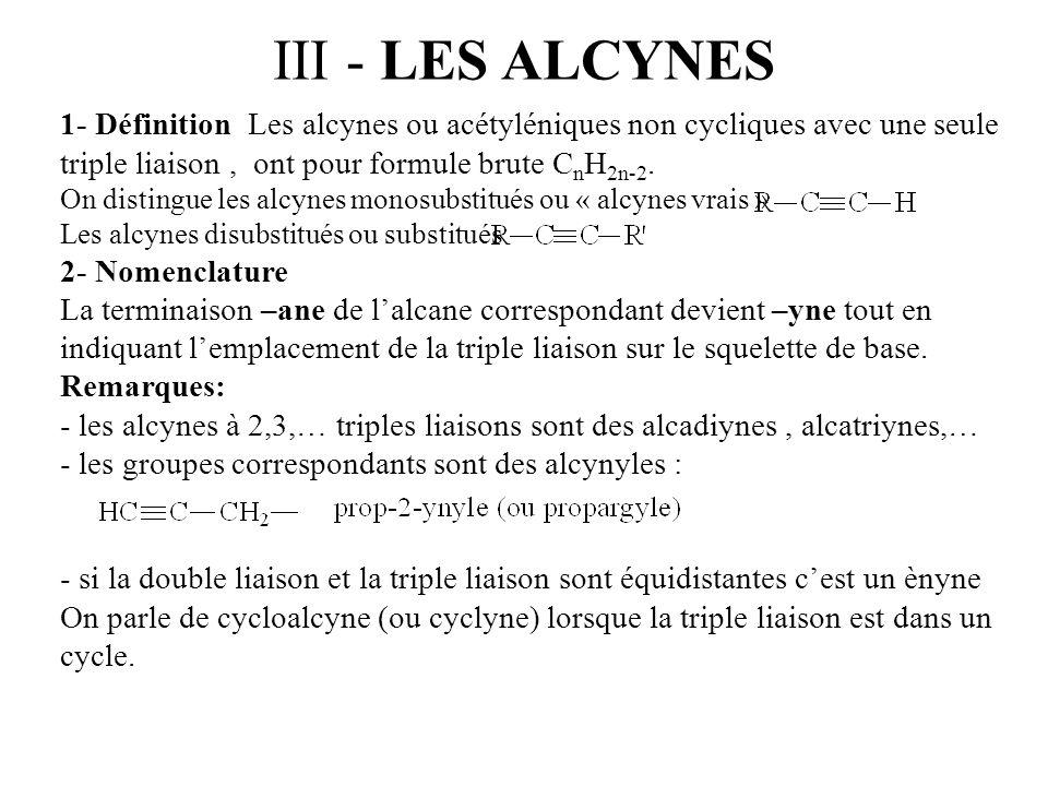 III - LES ALCYNES 1- Définition Les alcynes ou acétyléniques non cycliques avec une seule triple liaison , ont pour formule brute CnH2n-2.