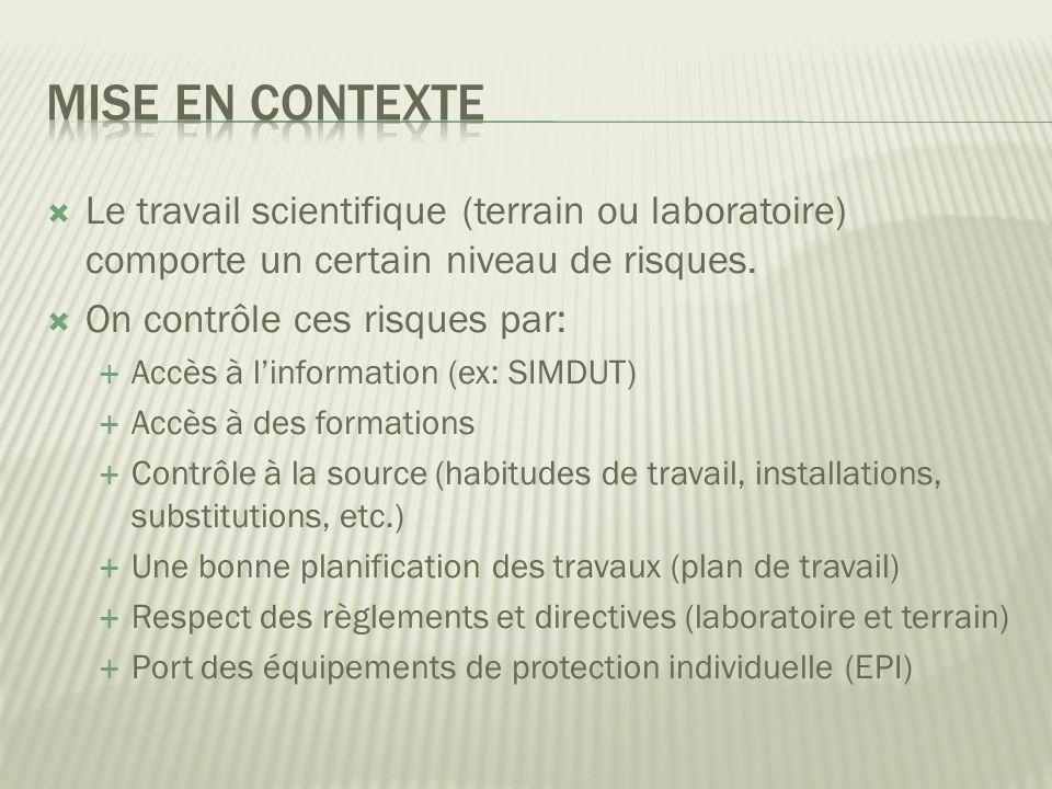 Mise en contexte Le travail scientifique (terrain ou laboratoire) comporte un certain niveau de risques.