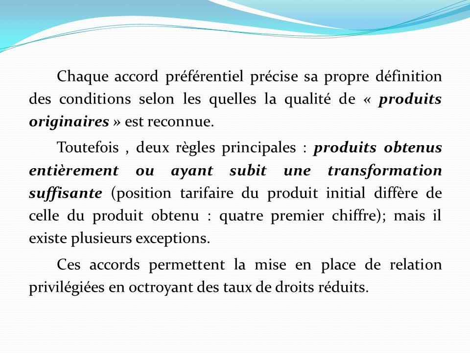 Chaque accord préférentiel précise sa propre définition des conditions selon les quelles la qualité de « produits originaires » est reconnue.
