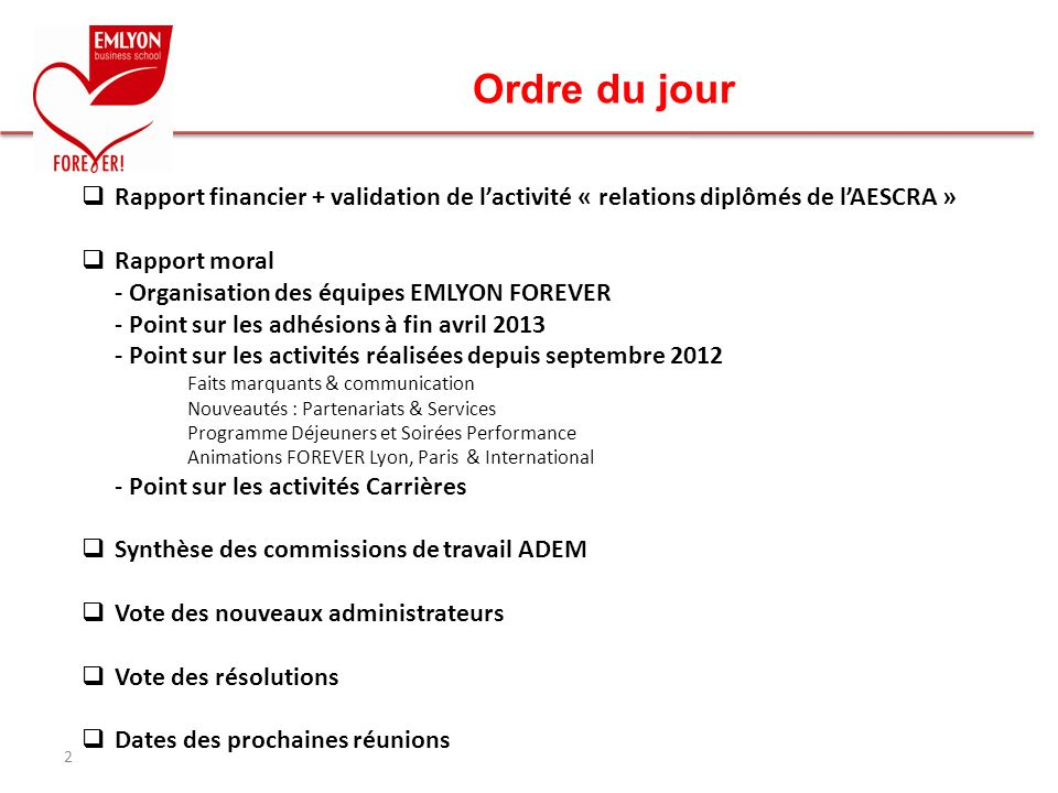 Ordre du jour Rapport financier + validation de l'activité « relations diplômés de l'AESCRA » Rapport moral.