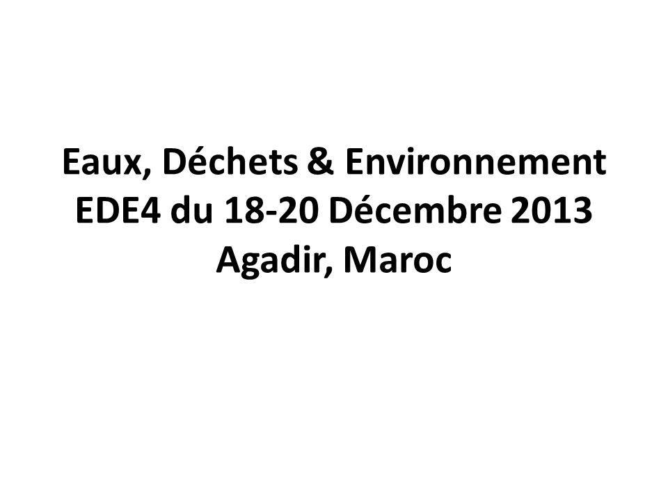 Eaux, Déchets & Environnement EDE4 du 18-20 Décembre 2013 Agadir, Maroc