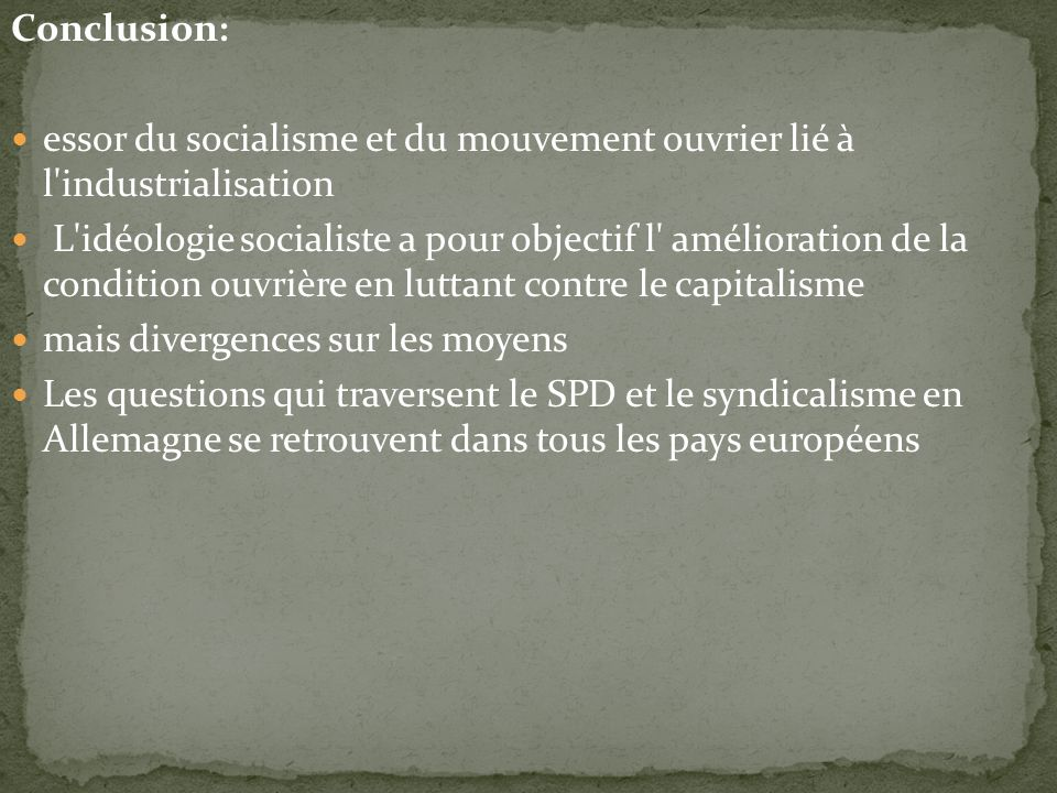 Conclusion: essor du socialisme et du mouvement ouvrier lié à l industrialisation.