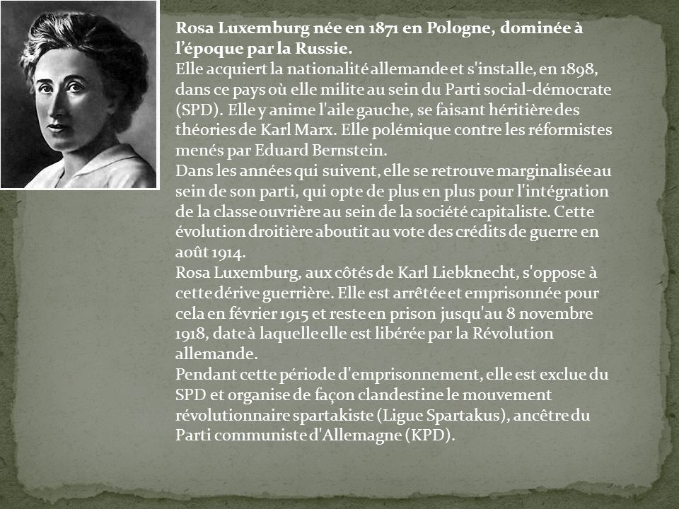 Rosa Luxemburg née en 1871 en Pologne, dominée à l'époque par la Russie.