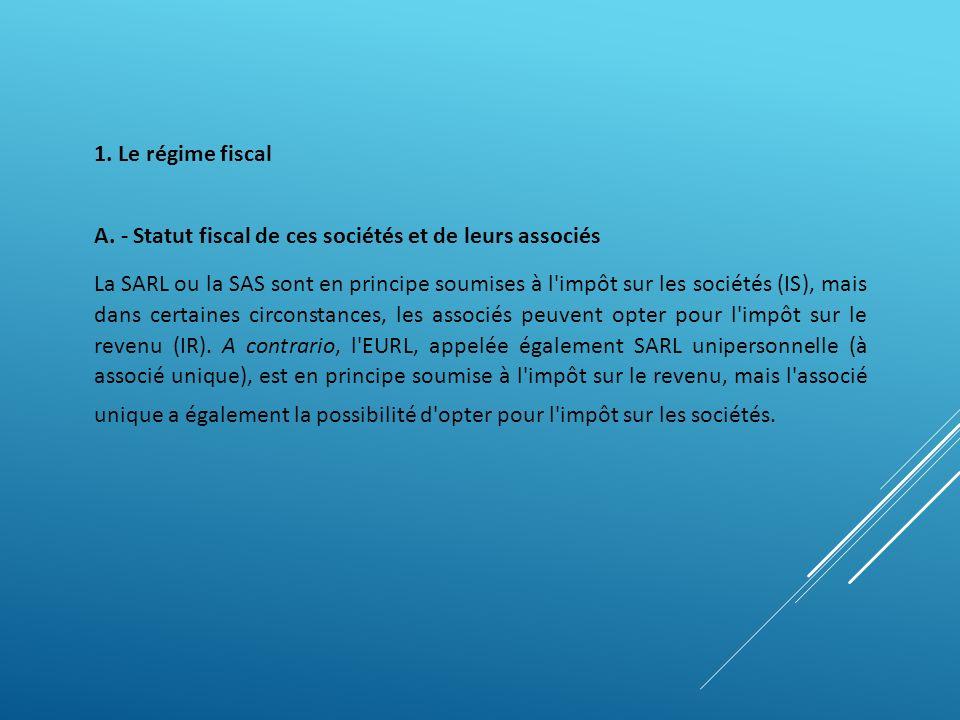1. Le régime fiscal A. - Statut fiscal de ces sociétés et de leurs associés.